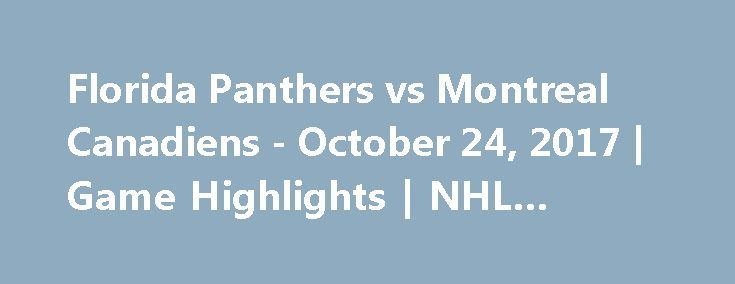 Florida Panthers vs Montreal Canadiens - October 24, 2017 | Game Highlights | NHL 2017/18
