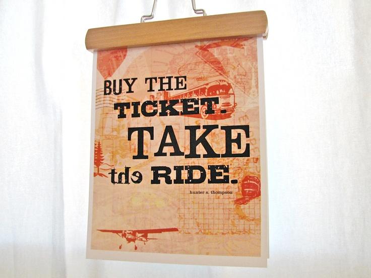 "Journey Art Print via Earmark - ""Buy the ticket. Take the ride"" -Hunter S. Thompson: Hunters S Thompson, Posters Prints, Hunters Thompson, Inspiration Prints, Art Prints, Great Gifts, 11X17 Posters, Positive Life Quotes, Dreams Coming True"