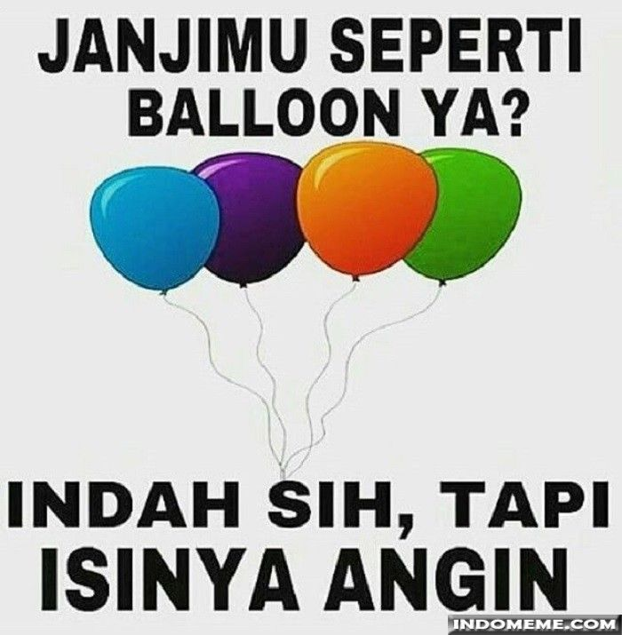 Janjimu seperti balon ya? - #GambarLucu #MemeLucu - http://www.indomeme.com/meme/janjimu-seperti-balon-ya/