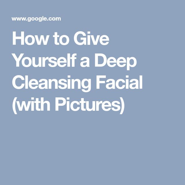 How to Give Yourself a Deep Cleansing Facial (with Pictures)
