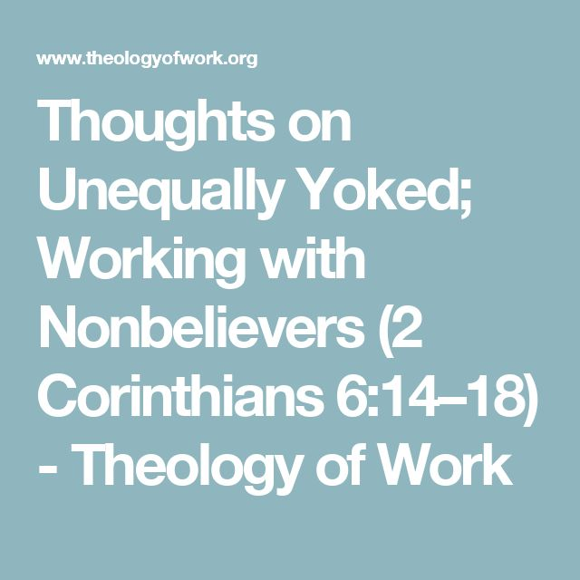 Thoughts on Unequally Yoked; Working with Nonbelievers (2 Corinthians 6:14–18) - Theology of Work