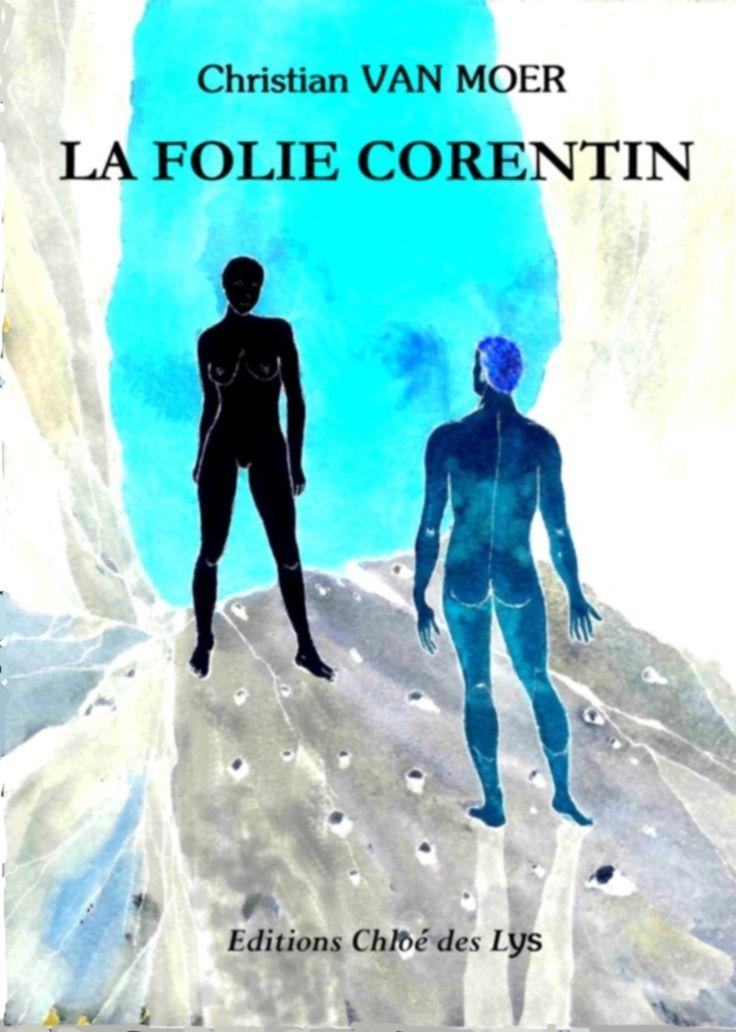 LA FOLIE CORENTIN de CHRISTIAN VAN MOER aux Editions Chloé des Lys * La Folie Corentin est la suite de La Seconde Chance de Corentin… Corentin, le jeune peintre tournaisien et Maud, le sosie d'Aude, sa fiancée disparue tragiquement sont tombés profondément...