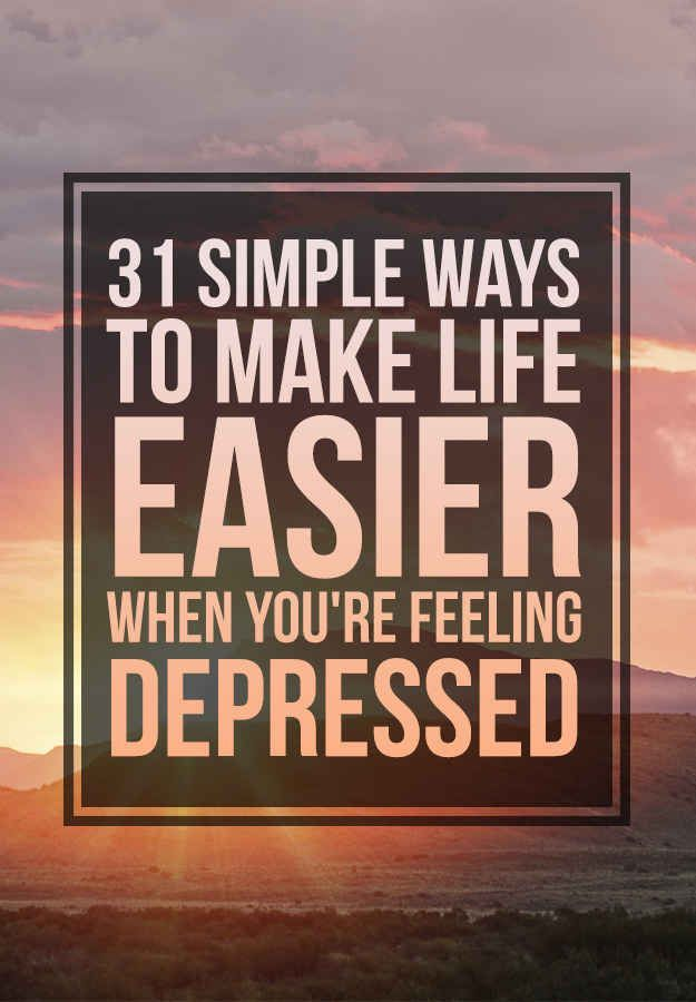 31 Simple Ways To Make Life Easier When You're Feeling Depressed