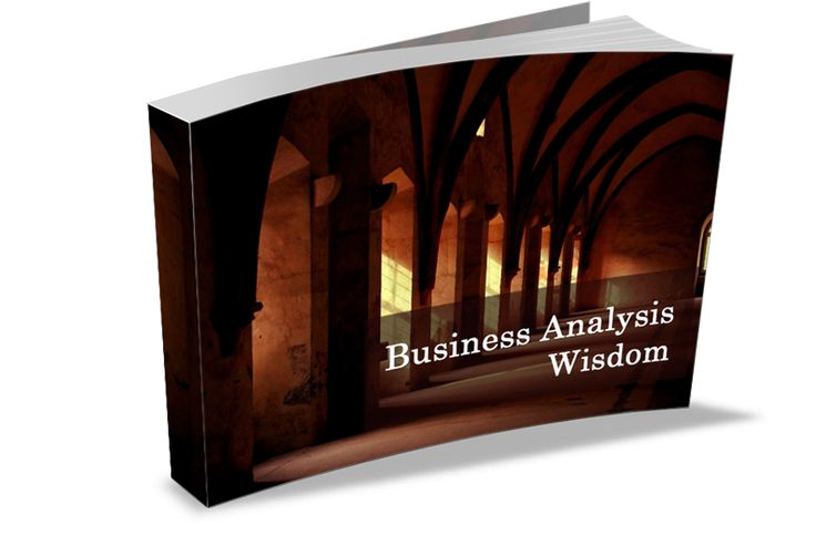I've been busy putting together a beautiful book of Business Analysis Wisdom. The book contains gems from some very smart people who work in this field.
