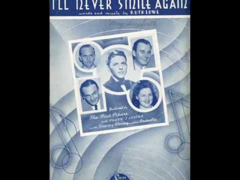 I'll Never Smile Again ~ Tommy Dorsey & His Orchestra, featuring Frank Sinatra and the Pied Pipers