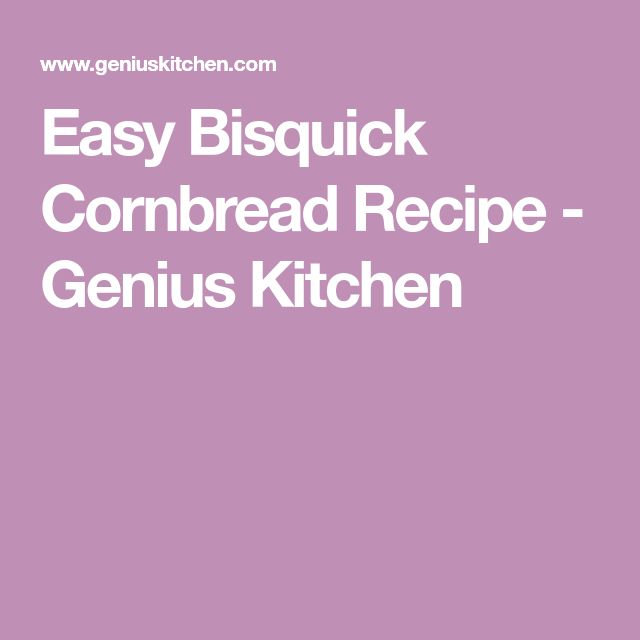 Easy Bisquick Cornbread Recipe - Genius Kitchen