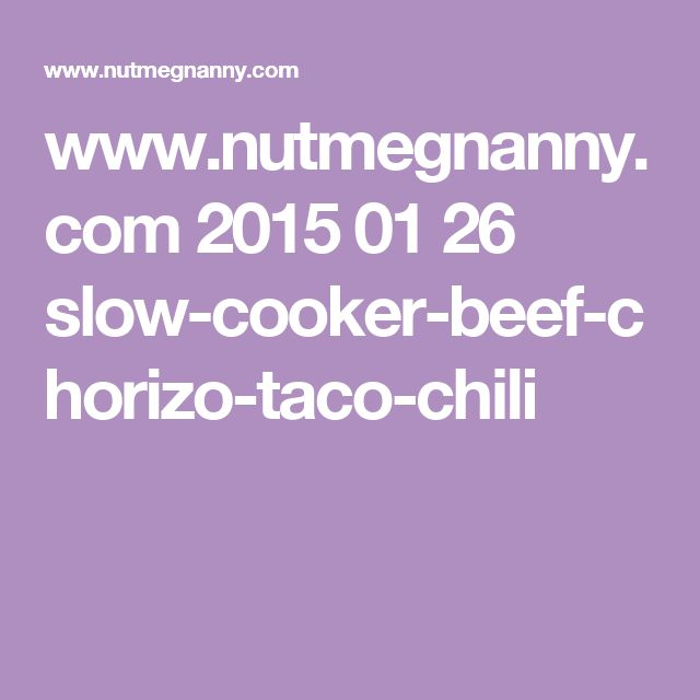 www.nutmegnanny.com 2015 01 26 slow-cooker-beef-chorizo-taco-chili
