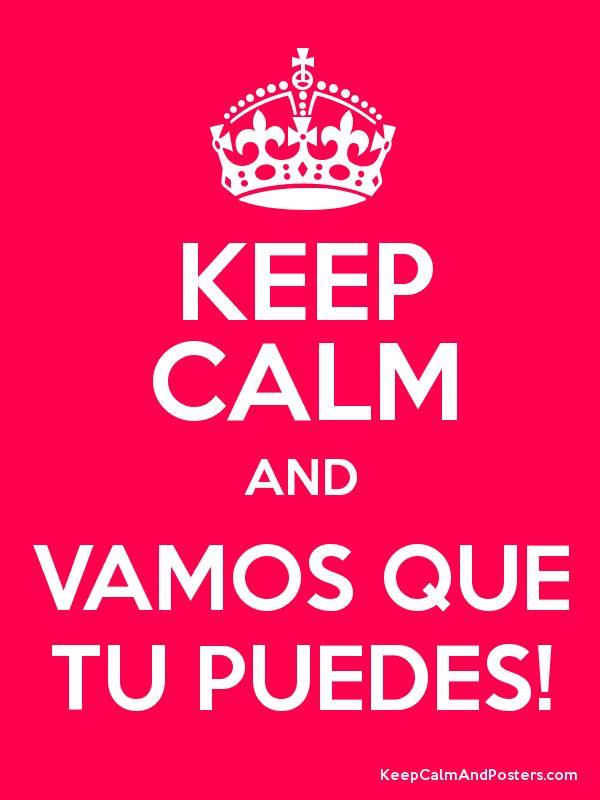 KEEP CALM AND VAMOS QUE TU PUEDES! - Keep Calm and Posters Generator, Maker For Free - KeepCalmAndPosters.com