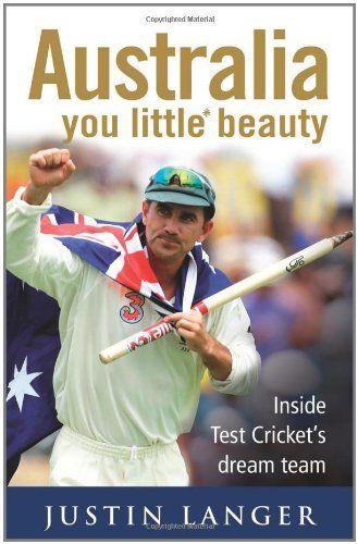 Australia You Little* Beauty: Inside Test Cricket's Dream Team by Justin Langer  Biographies LANGER