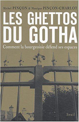 Amazon.fr - Les Ghettos du Gotha : Comment la bourgeoisie défend ses espaces - Michel Pinçon, Monique Pinçon-Charlot - Livres