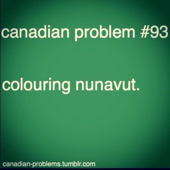 Thats when you become a 3 year old and colour outside the lines cuz coluring nunavut is HELL!