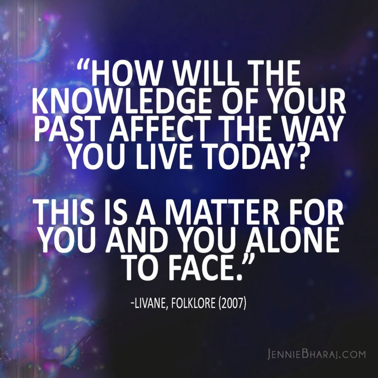 how will the knowledge of your past affect the way you