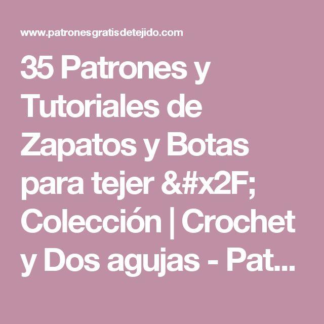 35 Patrones y Tutoriales de Zapatos y Botas para tejer / Colección | Crochet y Dos agujas - Patrones de tejido