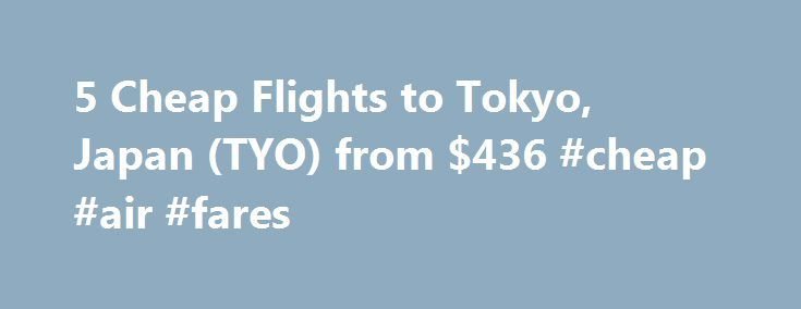 5 Cheap Flights to Tokyo, Japan (TYO) from $436 #cheap #air #fares http://cheap.remmont.com/5-cheap-flights-to-tokyo-japan-tyo-from-436-cheap-air-fares/  #cheap flights to tokyo # Cheap Flights to Tokyo – Tokyo Flights Cheap flights to Tokyo recently found by travelers * Arriving at Tokyo Once you have booked your airfare to Tokyo you will need a little information to make your trip more enjoyable. Most international flights to Tokyo arrive at either the Narita or…