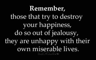 Do not let others destroy your happiness.