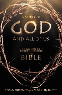 "A Story of God and All of Us - A Novel Based on the Epic TV Miniseries ""The Bible"" by Mark Burnett and Roma Downey. #Kobo #eBook"