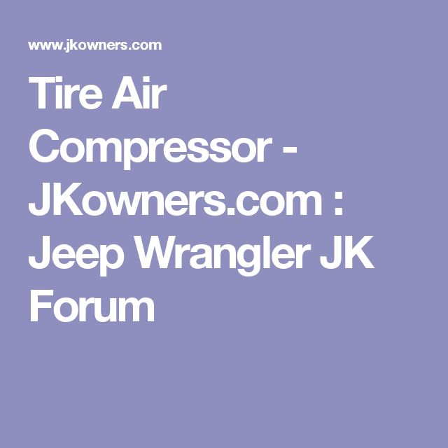 Tire Air Compressor - JKowners.com : Jeep Wrangler JK Forum