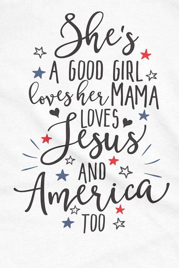 She's A Good Girl Loves Her Mama Loves Jesus and America