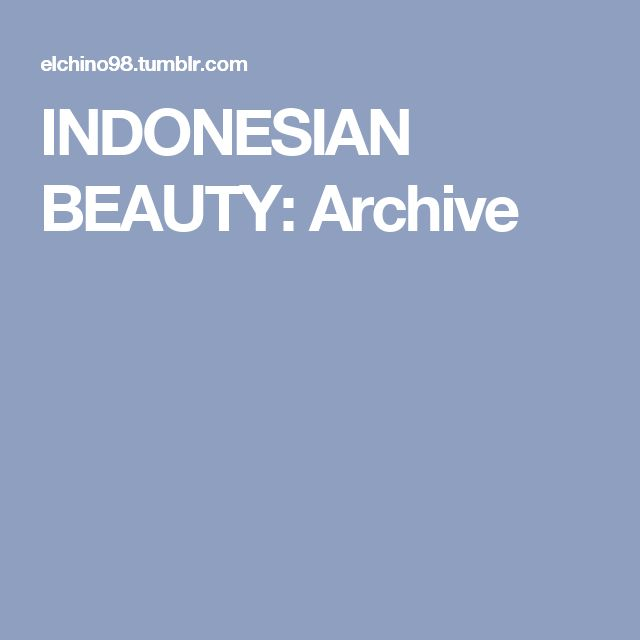 INDONESIAN BEAUTY: Archive