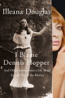 """I blame Dennis Hopper : and other stories from a life lived in and out of the movies by Illeana Douglas. From award-winning actress Illeana Douglas comes a memoir about learning to survive in Hollywood while staying true to her quirky vision of the world.  In 1969 Illeana Douglas' parents saw the film """"Easy Rider """"and were transformed."""