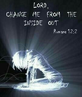 Lord change me from the inside out.