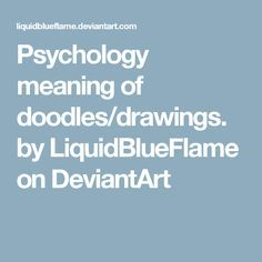 Psychology meaning of doodles/drawings. by LiquidBlueFlame on DeviantArt