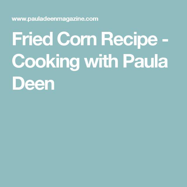 Fried Corn Recipe - Cooking with Paula Deen