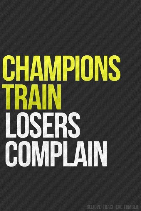 Champions train losers complain