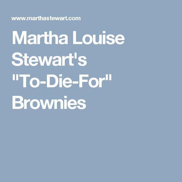 """Martha Louise Stewart's """"To-Die-For"""" Brownies"""