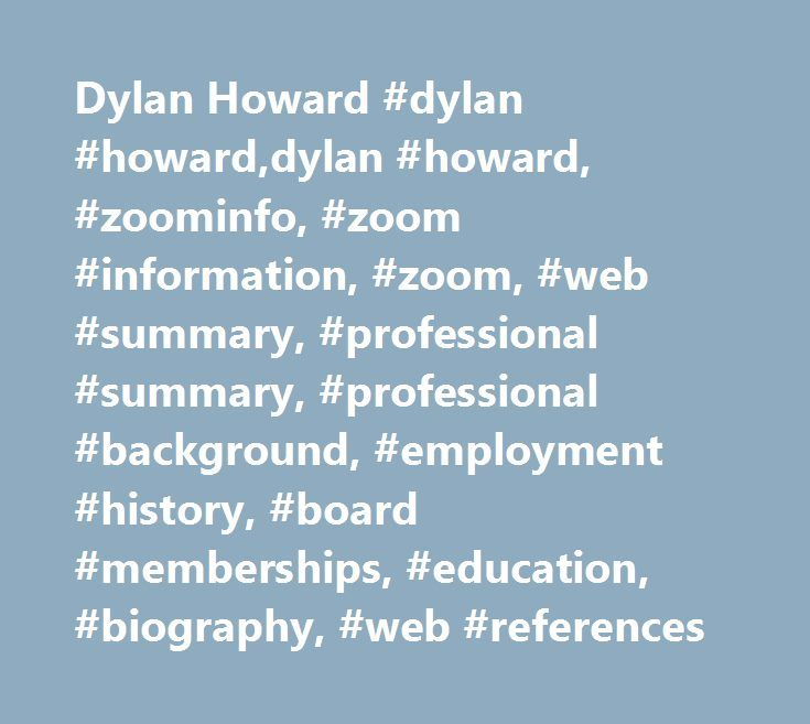 Dylan Howard #dylan #howard,dylan #howard, #zoominfo, #zoom #information, #zoom, #web #summary, #professional #summary, #professional #background, #employment #history, #board #memberships, #education, #biography, #web #references http://fort-worth.remmont.com/dylan-howard-dylan-howarddylan-howard-zoominfo-zoom-information-zoom-web-summary-professional-summary-professional-background-employment-history-board-memberships-education/  # Dylan R. Howard Meet Our Staff | Foradora Insurance…