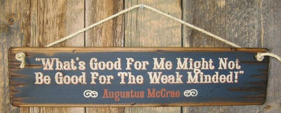 What's Good For Me Might Not Be Good For The Weak Minded-Augustus McCrae, Lonesome Dove Quote, Western, Antiqued Wooden Sign on Etsy, $31.00