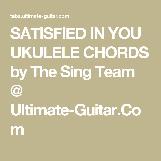 Satisfied In You Ukulele Chords By The Sing Team Ultimate Guitar
