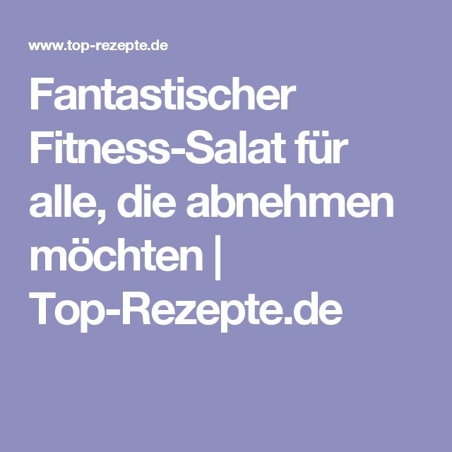 Fantastischer Fitness-Salat für alle, die abnehmen möchten | Top-Rezepte.de