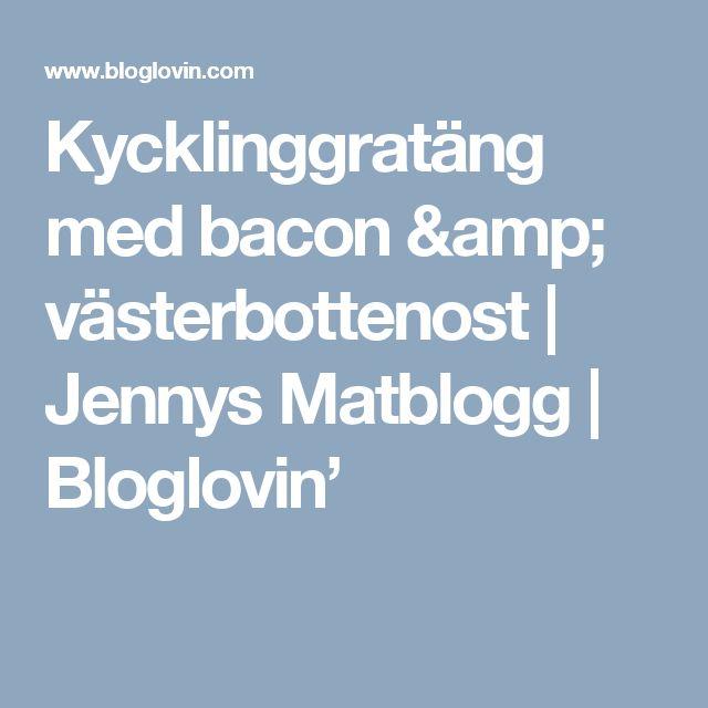 Kycklinggratäng med bacon & västerbottenost | Jennys Matblogg | Bloglovin'