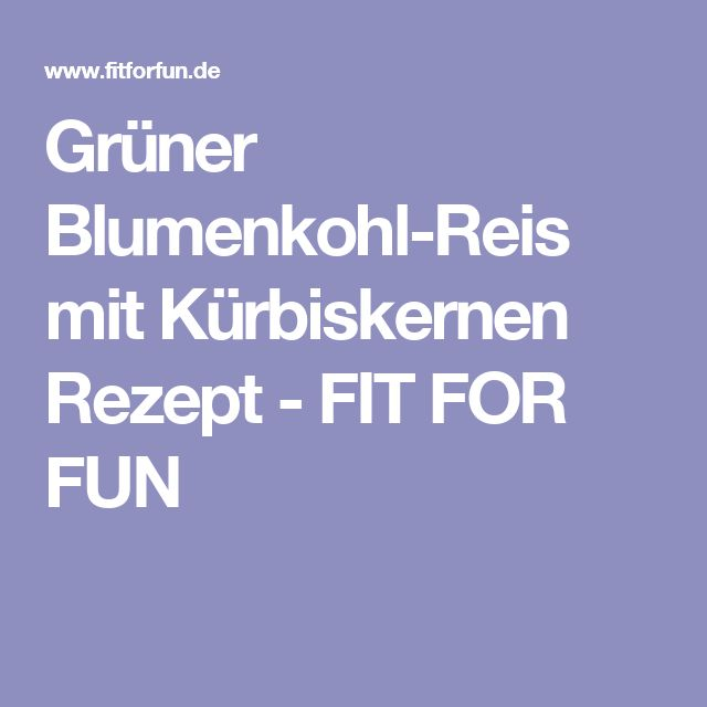 Grüner Blumenkohl-Reis mit Kürbiskernen Rezept - FIT FOR FUN