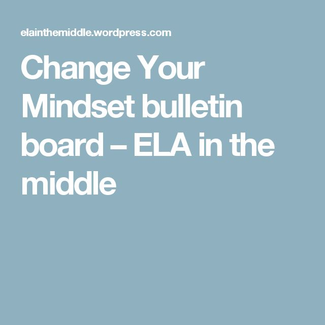 Change Your Mindset bulletin board – ELA in the middle