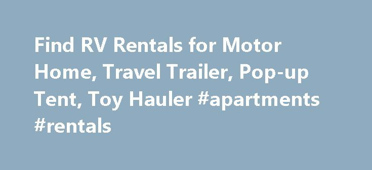 Find RV Rentals for Motor Home, Travel Trailer, Pop-up Tent, Toy Hauler #apartments #rentals http://nef2.com/find-rv-rentals-for-motor-home-travel-trailer-pop-up-tent-toy-hauler-apartments-rentals/  #trailer rentals # Find an RV Rental Welcome to 1RVRentals.com. We offer an online RV rental directory/classified that lists motor homes, travel trailers, toy haulers, pop-up tent trailers, camper vans, and other recreational vehicles (RV) for rent. Our rental owners range in size from individual…