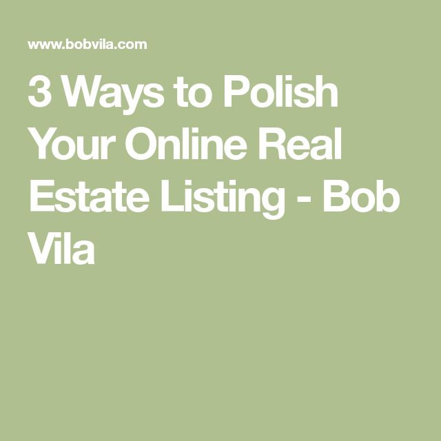 3 Ways to Polish Your Online Real Estate Listing - Bob Vila