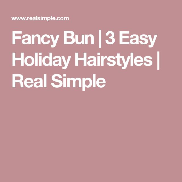 Fancy Bun | 3 Easy Holiday Hairstyles | Real Simple