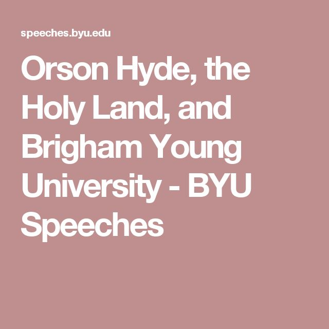 Orson Hyde, the Holy Land, and Brigham Young University - BYU Speeches