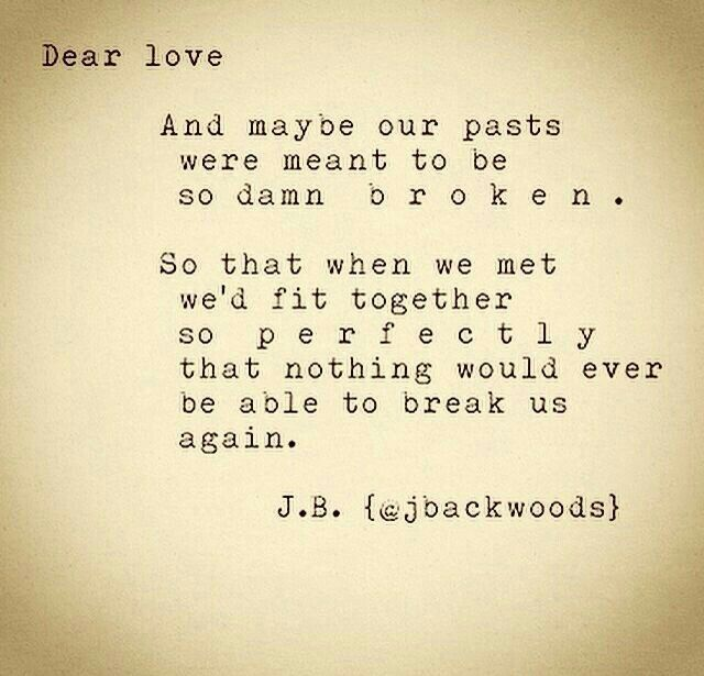Maybe we were meant to be broken by our past so that we could fit together so perfectly well ❤️✌️