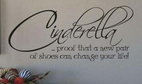 Proof!Cinderella Quotes, So True, Fashion Quotes, Inspiration Quotes, New Shoes, Shoes Racks, Pictures Quotes, Dreams Closets, Shoes Closets