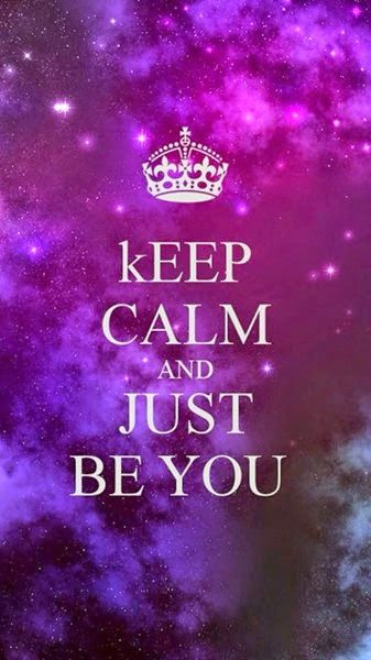 KEEP CALM and JUST BE YOU... Yes  Definately, BE YOU and YOURSELF and  I WILL BE ME, MYSELF and I. )<¤>}<¤>(