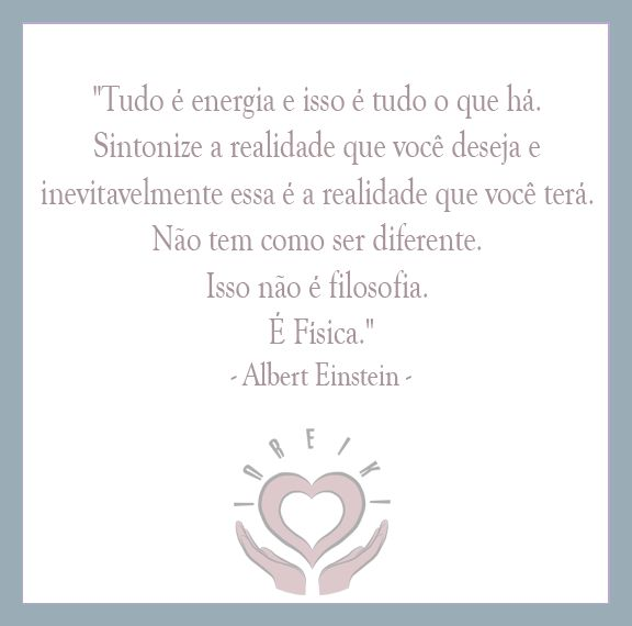 """""""Tudo é energia e isso é tudo o que há. Sintonize a realidade que você deseja e inevitavelmente essa é a realidade que você terá. Não tem como ser diferente. Isso não é filosofia. É Física.""""  – Albert Einstein –  #Reiki #InReiki #CuraEnergética #Citação #LOA #Frase #Energia #LeiDaAtração"""