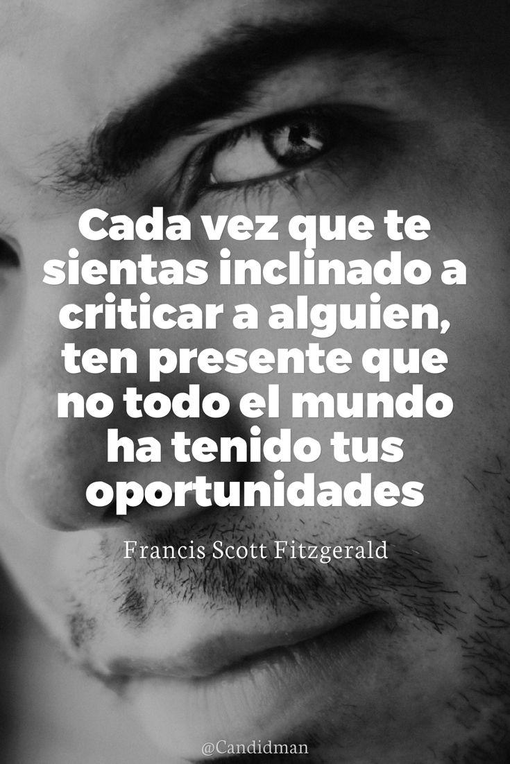 """Cada vez que te sientas inclinado a #Criticar a alguien, ten presente que no todo el mundo ha tenido tus #Oportunidades"". #FrancisScottFitzgerald #FrasesCelebres @candidman"