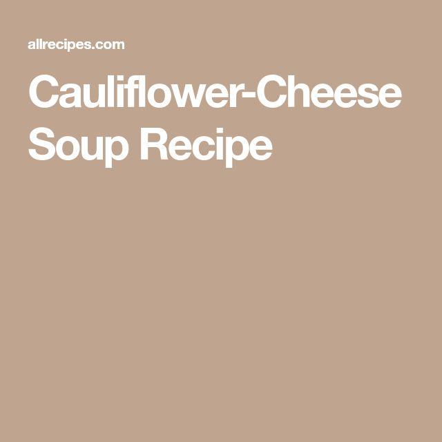 Cauliflower-Cheese Soup Recipe