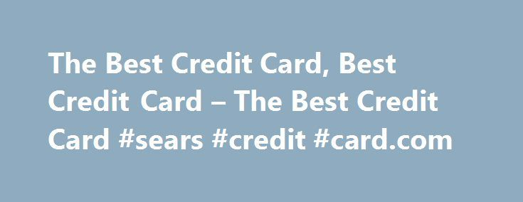 The Best Credit Card, Best Credit Card – The Best Credit Card #sears #credit #card.com http://credit-loan.nef2.com/the-best-credit-card-best-credit-card-the-best-credit-card-sears-credit-card-com/  #compare credit card # Site Directory Search through our list of 0 percent APR credit card offers below. You'll find some of the lowest rates in the industry. Airline credit card offers are really popular and convenient ways to accumulate frequent flyer miles and earn free travel. American Express…