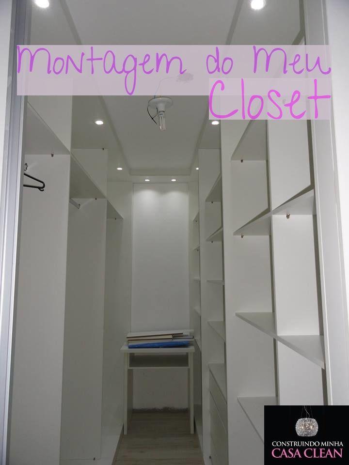 Construindo Minha Casa Clean: Montagem do Meu Closet Sob Medida!!!