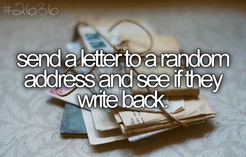send a letter to a random address and see if they write back