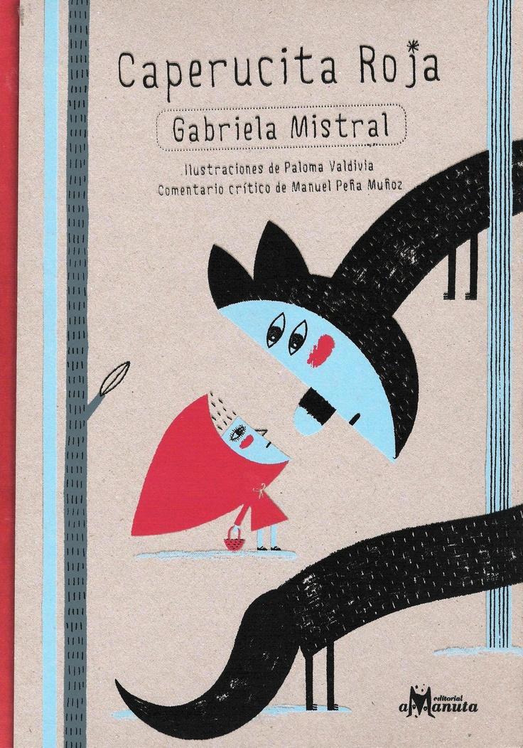 'Caperucita Roja', Gabriela Mistral, ilustraciones de Paloma Valdivia, Editorial Amanuta